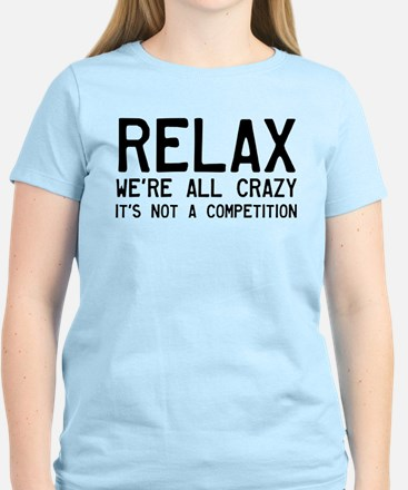 Relax, We're All Crazy T-Shirt