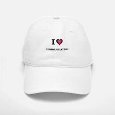 I love Communicating Baseball Baseball Cap