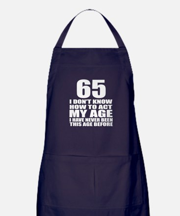 65 I Do Not Know How To Act My Age Bi Apron (dark)