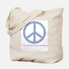 Peace-Why can't we get along? Tote Bag