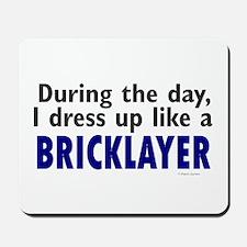 Dress Up Like A Bricklayer Mousepad