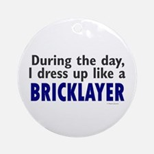 Dress Up Like A Bricklayer Ornament (Round)