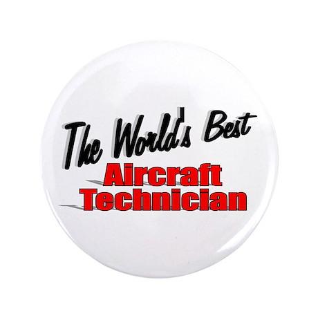 """""""The World's Best Aircraft Technician"""" 3.5"""" Button"""