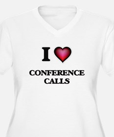 I love Conference Calls Plus Size T-Shirt