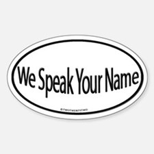 We Speak Your Name (Oval)