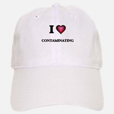 I love Contaminating Baseball Baseball Cap