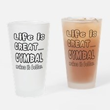 cymbal Makes it better Drinking Glass