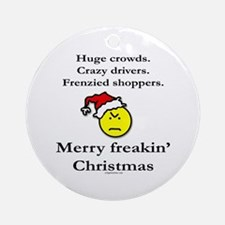 Merry freakin' christmas Ornament (Round)