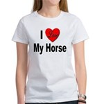I Love My Horse (Front) Women's T-Shirt