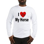I Love My Horse (Front) Long Sleeve T-Shirt