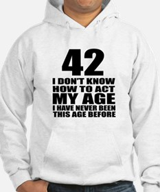 42 I Do Not Know How To Act My A Hoodie