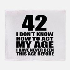 42 I Do Not Know How To Act My Age B Throw Blanket
