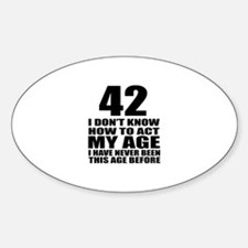 42 I Do Not Know How To Act My Age Sticker (Oval)