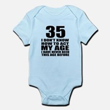 35 I Do Not Know How To Act My Age Infant Bodysuit