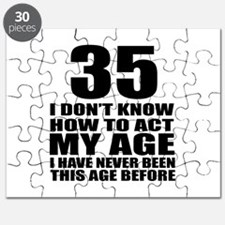 35 I Do Not Know How To Act My Age Birthday Puzzle