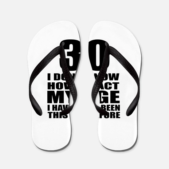 30 I Do Not Know How To Act My Age Birt Flip Flops