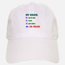 My Brain, 90% Log Rolling . Baseball Baseball Cap