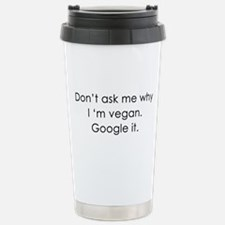 Don't ask why I'm vegan Travel Mug
