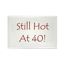 Still Hot At 40! Rectangle Magnet