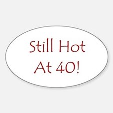 Still Hot At 40! Oval Decal
