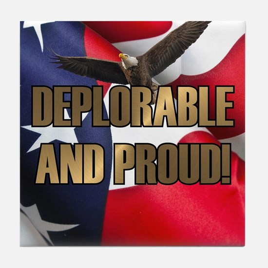 DEPLORABLE AND PROUD Tile Coaster