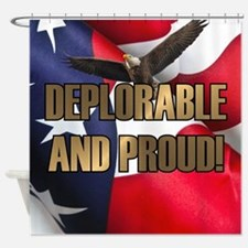 DEPLORABLE AND PROUD Shower Curtain