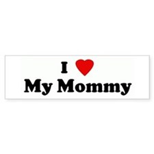 I Love My Mommy Bumper Bumper Sticker