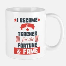 I Became A Teacher For The Fortune And Fame Mugs