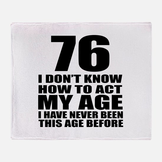 76 I Don Not Know How To Act My Age Throw Blanket