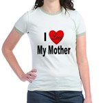 I Love My Mother (Front) Jr. Ringer T-Shirt