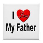 I Love My Father Tile Coaster