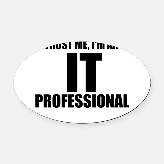 Trust Me, I'm An IT Professional Oval Car Magnet