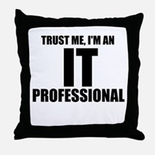 Trust Me, I'm An IT Professional Throw Pillow