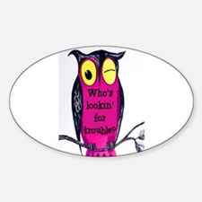 WHO'S LOOKING FOR TROUBLE? Oval Decal