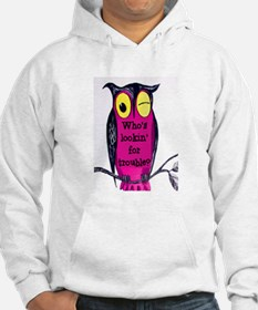 WHO'S LOOKING FOR TROUBLE? Hoodie