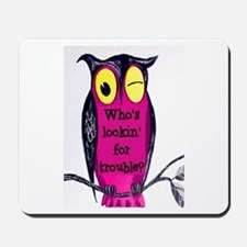 WHO'S LOOKING FOR TROUBLE? Mousepad