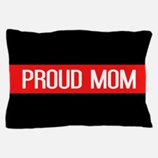 Firefighter: Proud Mom (The Thin Red L Pillow Case