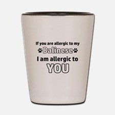 Allergic To My balinese I Am Allergic T Shot Glass