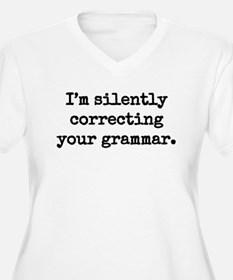 I'm silently correcting your gra Plus Size T-Shirt