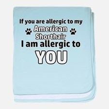 Allergic To My american shorthair sho baby blanket