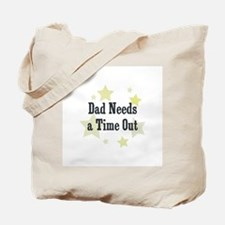 Dad Needs a Time Out Tote Bag