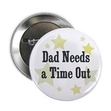 """Dad Needs a Time Out 2.25"""" Button"""