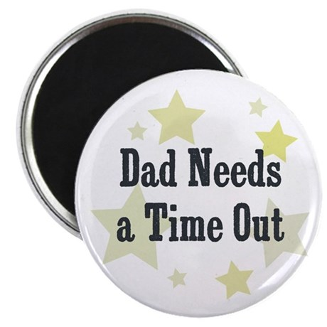 Dad Needs a Time Out Magnet