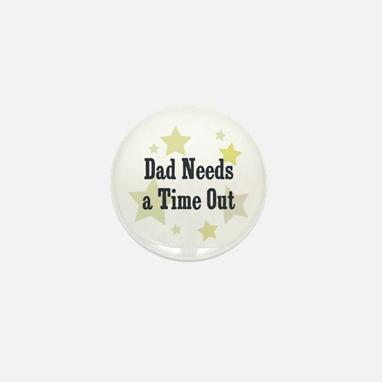Dad Needs a Time Out Mini Button
