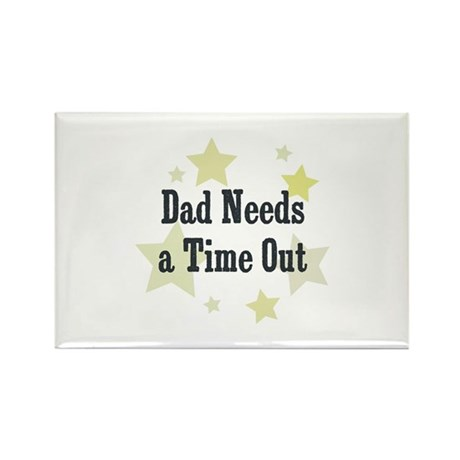 Dad Needs a Time Out Rectangle Magnet