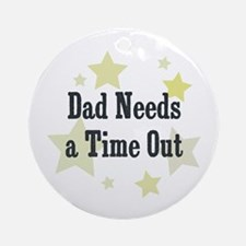 Dad Needs a Time Out Ornament (Round)