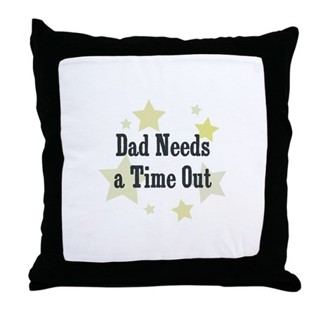 Dad Needs a Time Out Throw Pillow