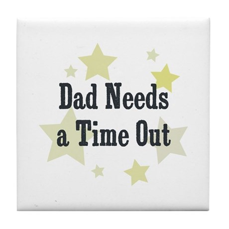 Dad Needs a Time Out Tile Coaster