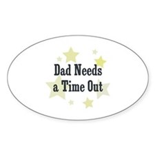 Dad Needs a Time Out Oval Decal