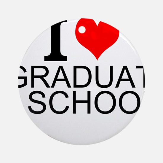 I Love Graduate School Round Ornament